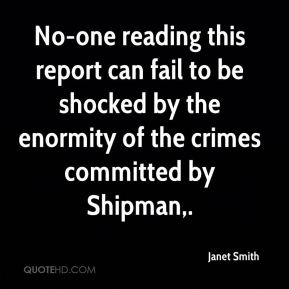 No-one reading this report can fail to be shocked by the enormity of the crimes committed by Shipman.