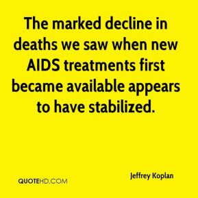 Jeffrey Koplan  - The marked decline in deaths we saw when new AIDS treatments first became available appears to have stabilized.