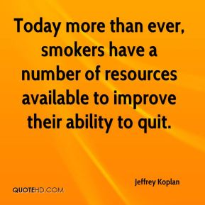 Today more than ever, smokers have a number of resources available to improve their ability to quit.