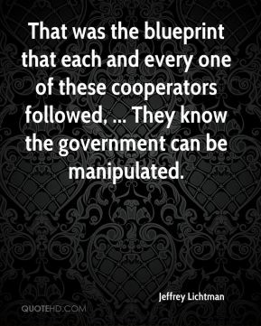 That was the blueprint that each and every one of these cooperators followed, ... They know the government can be manipulated.