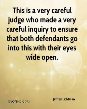 This is a very careful judge who made a very careful inquiry to ensure that both defendants go into this with their eyes wide open.