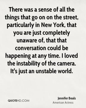 There was a sense of all the things that go on on the street, particularly in New York, that you are just completely unaware of, that that conversation could be happening at any time. I loved the instability of the camera. It's just an unstable world.