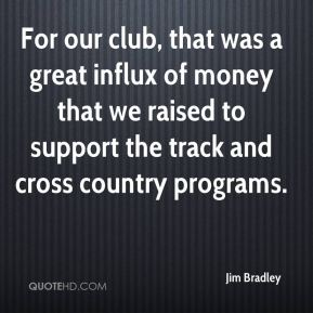 Jim Bradley  - For our club, that was a great influx of money that we raised to support the track and cross country programs.