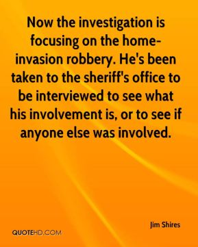 Now the investigation is focusing on the home-invasion robbery. He's been taken to the sheriff's office to be interviewed to see what his involvement is, or to see if anyone else was involved.