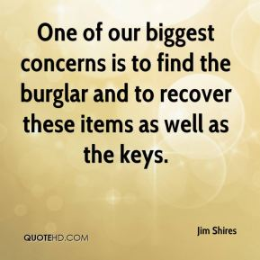 One of our biggest concerns is to find the burglar and to recover these items as well as the keys.