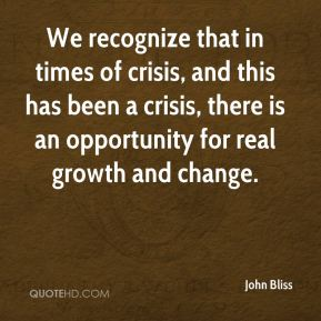 We recognize that in times of crisis, and this has been a crisis, there is an opportunity for real growth and change.