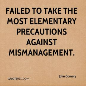 John Gomery  - failed to take the most elementary precautions against mismanagement.