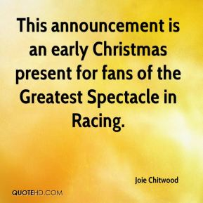 Joie Chitwood  - This announcement is an early Christmas present for fans of the Greatest Spectacle in Racing.