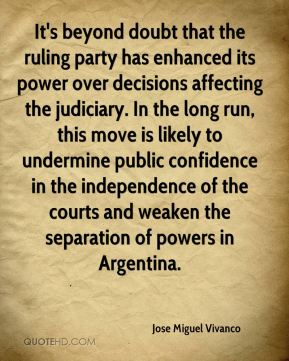 Jose Miguel Vivanco  - It's beyond doubt that the ruling party has enhanced its power over decisions affecting the judiciary. In the long run, this move is likely to undermine public confidence in the independence of the courts and weaken the separation of powers in Argentina.