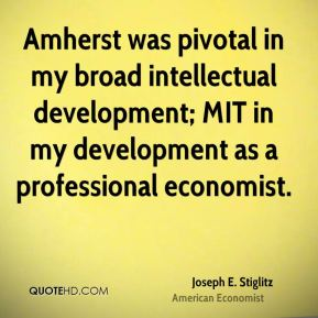 Amherst was pivotal in my broad intellectual development; MIT in my development as a professional economist.