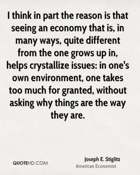 I think in part the reason is that seeing an economy that is, in many ways, quite different from the one grows up in, helps crystallize issues: in one's own environment, one takes too much for granted, without asking why things are the way they are.