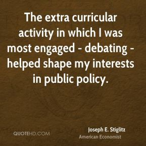 The extra curricular activity in which I was most engaged - debating - helped shape my interests in public policy.