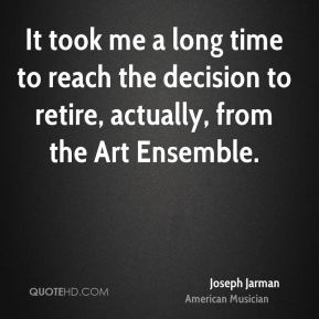 Joseph Jarman - It took me a long time to reach the decision to retire, actually, from the Art Ensemble.