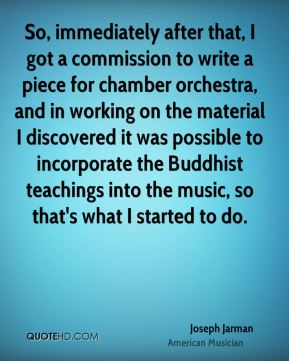 Joseph Jarman - So, immediately after that, I got a commission to write a piece for chamber orchestra, and in working on the material I discovered it was possible to incorporate the Buddhist teachings into the music, so that's what I started to do.