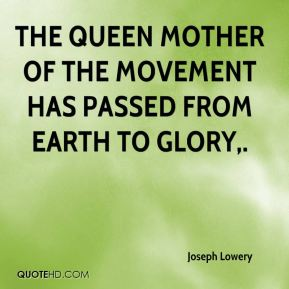 Joseph Lowery  - The queen mother of the movement has passed from earth to glory.