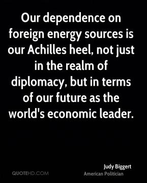 Judy Biggert - Our dependence on foreign energy sources is our Achilles heel, not just in the realm of diplomacy, but in terms of our future as the world's economic leader.