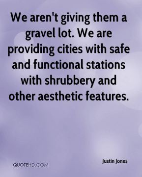 We aren't giving them a gravel lot. We are providing cities with safe and functional stations with shrubbery and other aesthetic features.