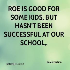 ROE is good for some kids, but hasn't been successful at our school.