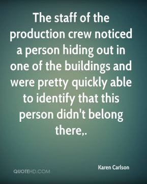 The staff of the production crew noticed a person hiding out in one of the buildings and were pretty quickly able to identify that this person didn't belong there.