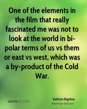 One of the elements in the film that really fascinated me was not to look at the world in bi-polar terms of us vs them or east vs west, which was a by-product of the Cold War.