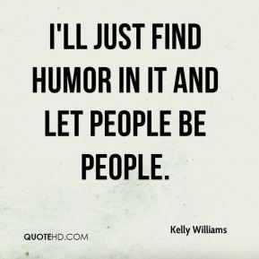 I'll just find humor in it and let people be people.