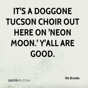 It's a doggone Tucson choir out here on 'Neon Moon.' Y'all are good.