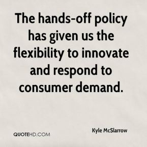 The hands-off policy has given us the flexibility to innovate and respond to consumer demand.