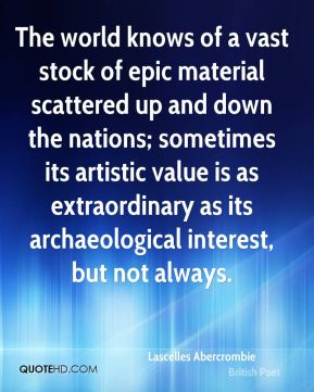 The world knows of a vast stock of epic material scattered up and down the nations; sometimes its artistic value is as extraordinary as its archaeological interest, but not always.