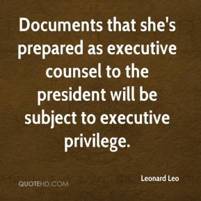 Documents that she's prepared as executive counsel to the president will be subject to executive privilege.