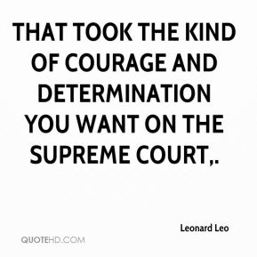 That took the kind of courage and determination you want on the Supreme Court.