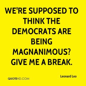 We're supposed to think the Democrats are being magnanimous? Give me a break.