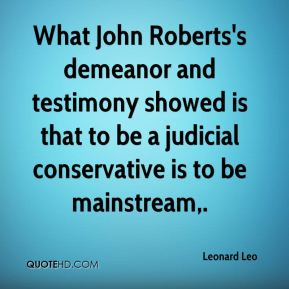 What John Roberts's demeanor and testimony showed is that to be a judicial conservative is to be mainstream.