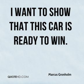 I want to show that this car is ready to win.