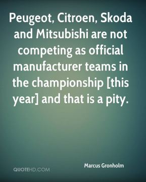 Peugeot, Citroen, Skoda and Mitsubishi are not competing as official manufacturer teams in the championship [this year] and that is a pity.