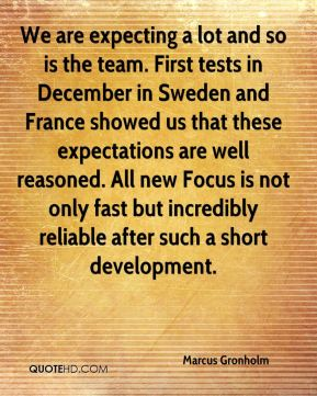 Marcus Gronholm  - We are expecting a lot and so is the team. First tests in December in Sweden and France showed us that these expectations are well reasoned. All new Focus is not only fast but incredibly reliable after such a short development.