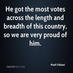 He got the most votes across the length and breadth of this country, so we are very proud of him.