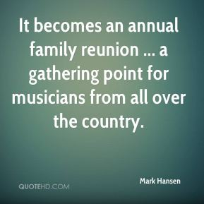 It becomes an annual family reunion ... a gathering point for musicians from all over the country.