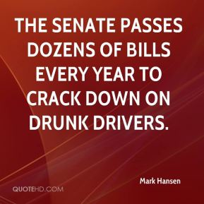 Mark Hansen  - The Senate passes dozens of bills every year to crack down on drunk drivers.