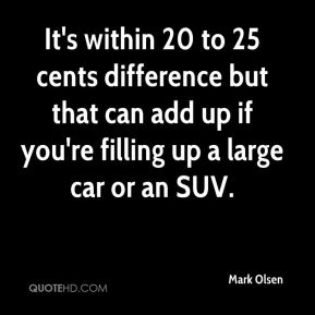 It's within 20 to 25 cents difference but that can add up if you're filling up a large car or an SUV.