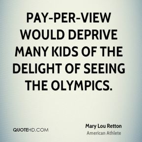 Pay-per-view would deprive many kids of the delight of seeing the Olympics.