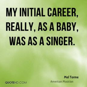 My initial career, really, as a baby, was as a singer.