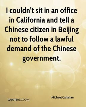 I couldn't sit in an office in California and tell a Chinese citizen in Beijing not to follow a lawful demand of the Chinese government.