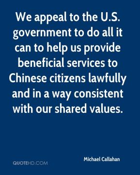 We appeal to the U.S. government to do all it can to help us provide beneficial services to Chinese citizens lawfully and in a way consistent with our shared values.