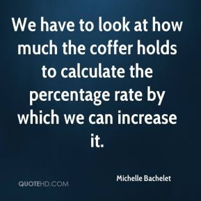Michelle Bachelet  - We have to look at how much the coffer holds to calculate the percentage rate by which we can increase it.