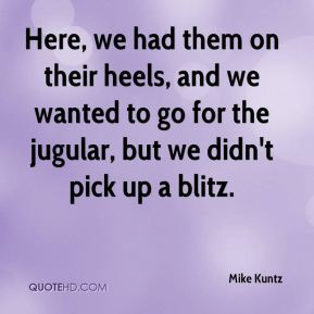 Mike Kuntz  - Here, we had them on their heels, and we wanted to go for the jugular, but we didn't pick up a blitz.