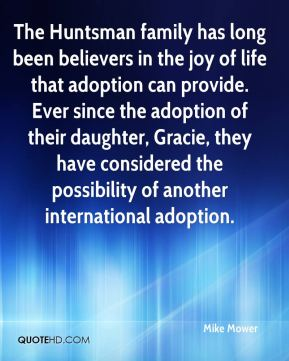 Mike Mower  - The Huntsman family has long been believers in the joy of life that adoption can provide. Ever since the adoption of their daughter, Gracie, they have considered the possibility of another international adoption.