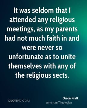 It was seldom that I attended any religious meetings, as my parents had not much faith in and were never so unfortunate as to unite themselves with any of the religious sects.