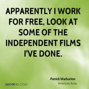 Apparently I work for free, look at some of the independent films I've done.