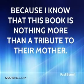 because I know that this book is nothing more than a tribute to their mother.