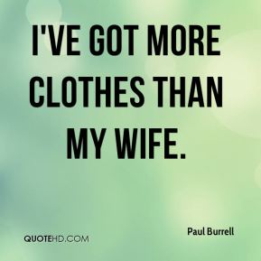 I've got more clothes than my wife.
